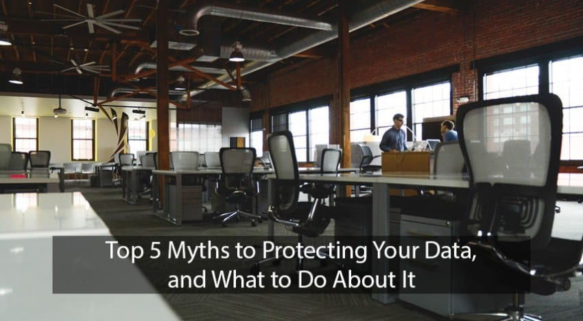Top 5 myths to protecting your data and what to do about it